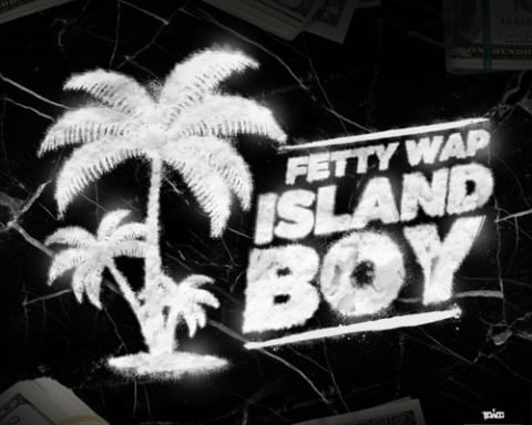 New Music Fetty Wap - Island Boy