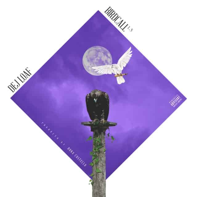 New Music DeJ Loaf - Birdcall 1.5