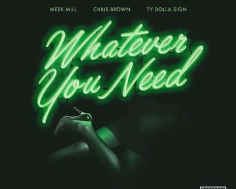 New Music Meek Mill (Ft. Chris Brown & Ty Dolla Sign) - Whatever You Need