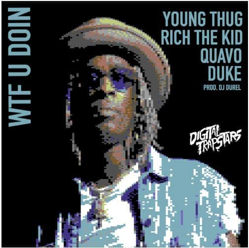 Young Thug Ft. Quavo, Duke & Rich The Kid - WTF You Doin