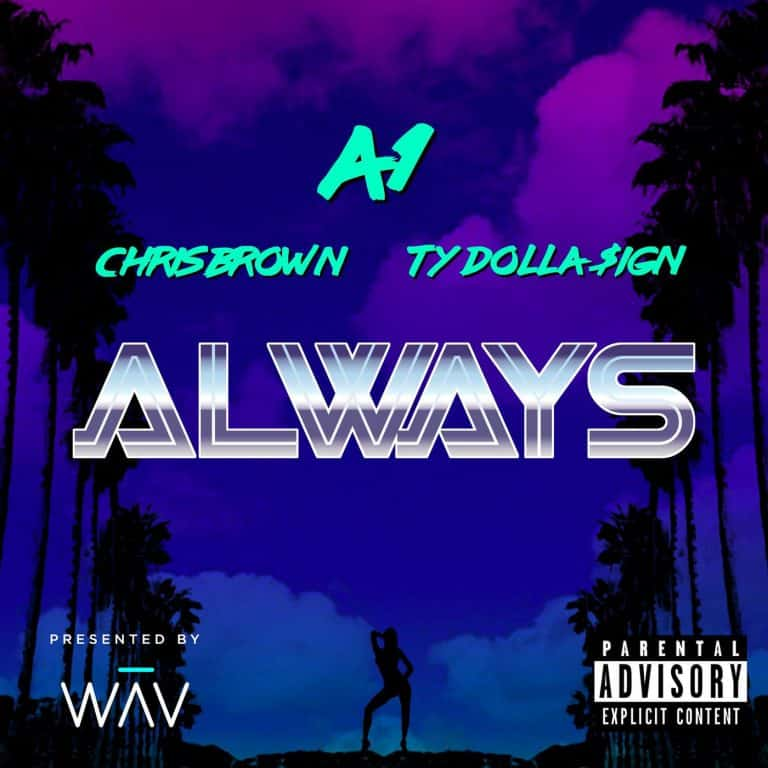 New Music A1 (Ft. Chris Brown & Ty Dolla Sign) - Always