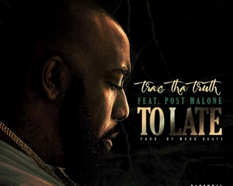 New Music Trae Tha Truth (Ft. Post Malone) - Too Late