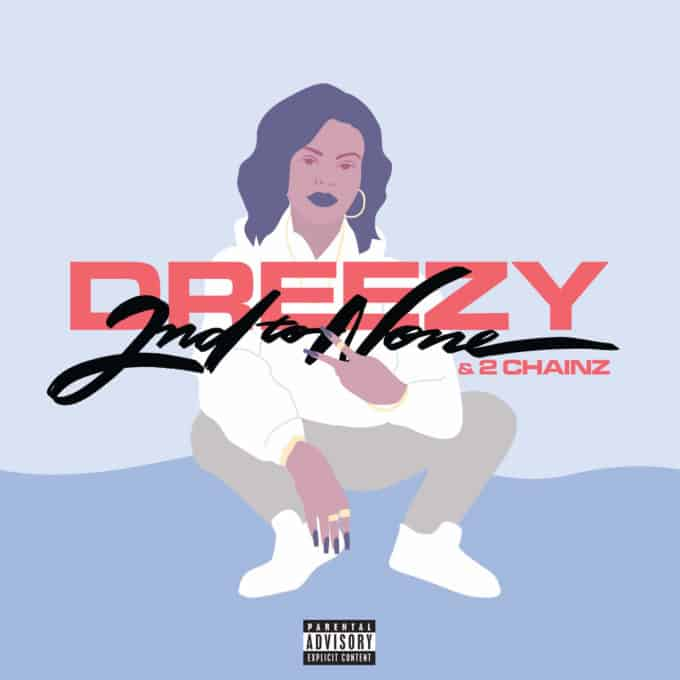 New Music Dreezy & 2 Chainz - 2nd to None