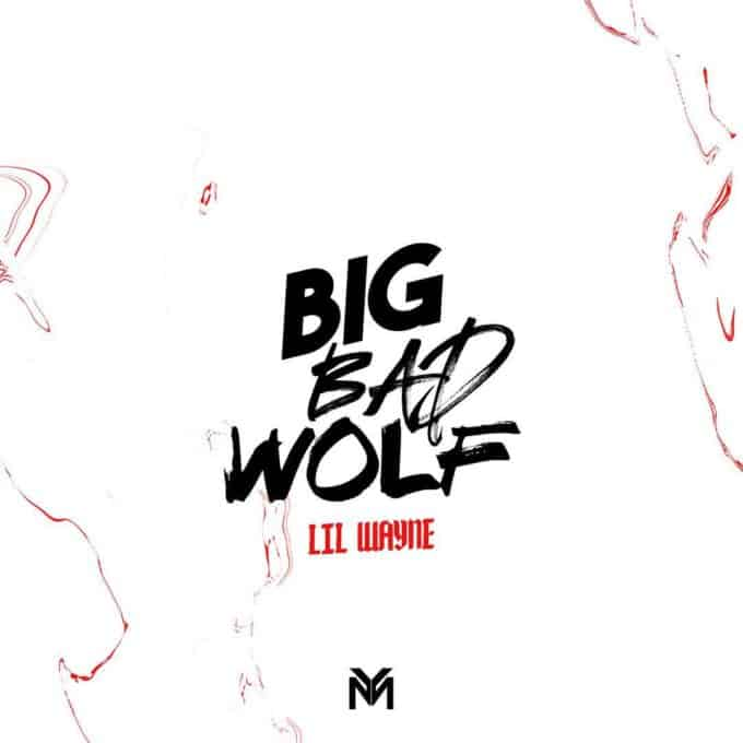 New Music Lil Wayne Big Bad Wolf