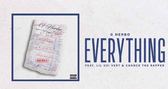 New Music G Herbo (Ft. Lil Uzi Vert & Chance The Rapper) - Everything (Remix)
