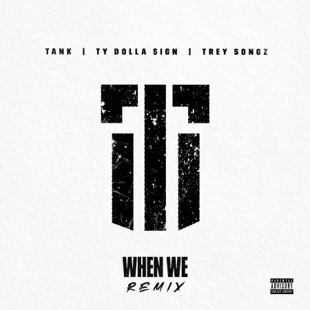New Music Tank (Ft. Trey Songz & Ty Dolla Sign) - When We (Remix)