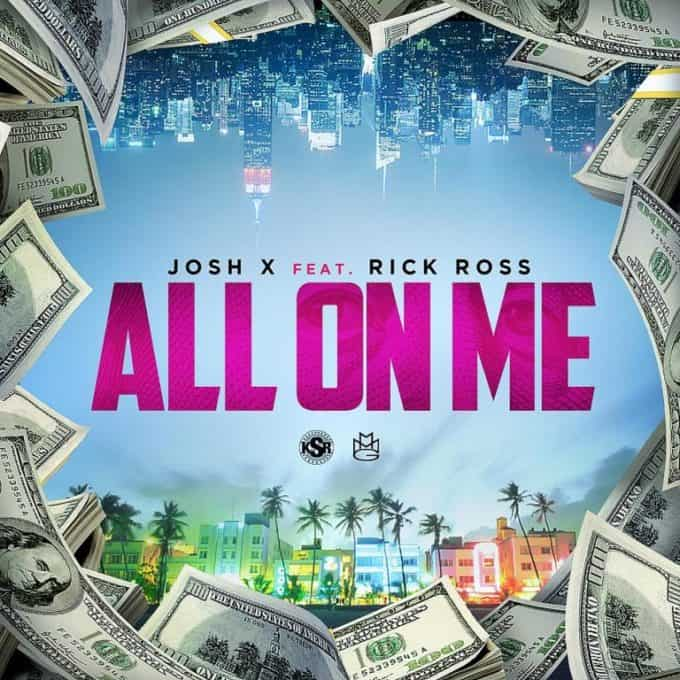 New Music Josh X (Ft. Rick Ross) - All On Me