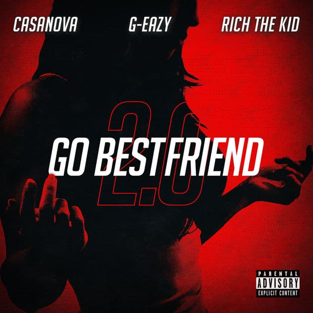 New Music Casanova (Ft. G-Eazy & Rich The Kid) - Go Bestfriend 2.0