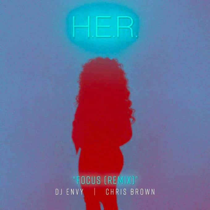 New Music H.E.R. (Ft. Chris Brown) - Focus (Remix)