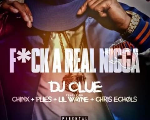 New Music DJ Clue (Ft. Lil Wayne, Plies, Chinx & Chris Echols) - Fck A Real Ngga