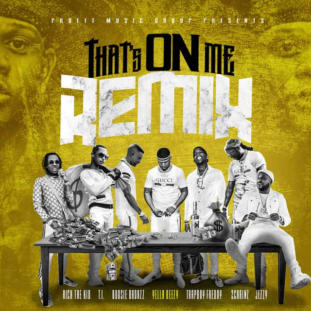 New Music Yella Beezy - That's On Me (Remix) (Ft. 2 Chainz, T.I., Rich The Kid, Jeezy, Boosie Badazz)