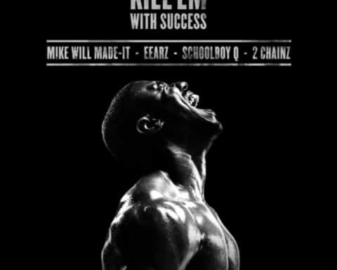 New Music Mike WiLL Made-It, Eearz, ScHoolboy Q & 2 Chainz - Kill 'Em With Success