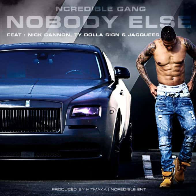 New Music Ncredible Gang - Nobody Else (Ft. Nick Cannon, Ty Dolla Sign & Jacquees)