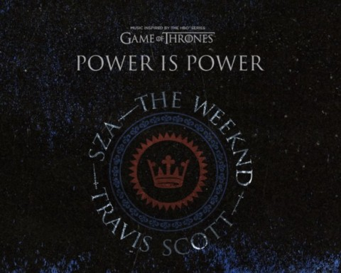 New Music SZA, Travis Scott & The Weeknd - Power is Power (Game of Thrones)