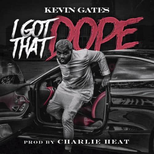 New Music Kevin Gates - I Got That Dope