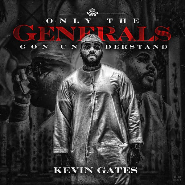 Stream Kevin Gates' New 'Only the Generals Gon Understand' EP