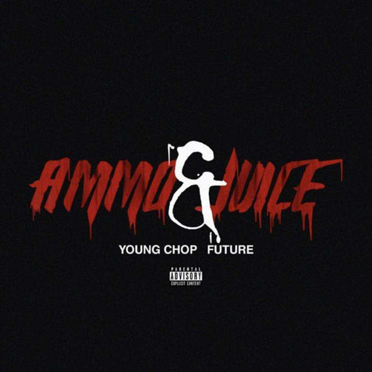 New Music Young Chop & Future - Ammo & Juice